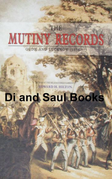 The Mutiny Records (Oudh and Lucknow 1856-57), by one of the beleaguered garrison, E.H. Hilton